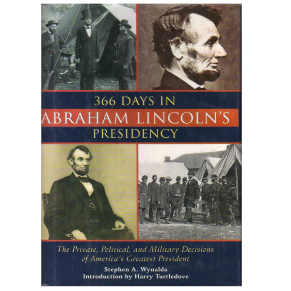 366 Days in Abraham Lincoln's Presidency: The Private, Political, and Military Decisions of America's Greatest President
