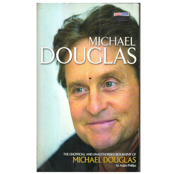 Michael Douglas: The Unofficial Biography of Michael Douglas
