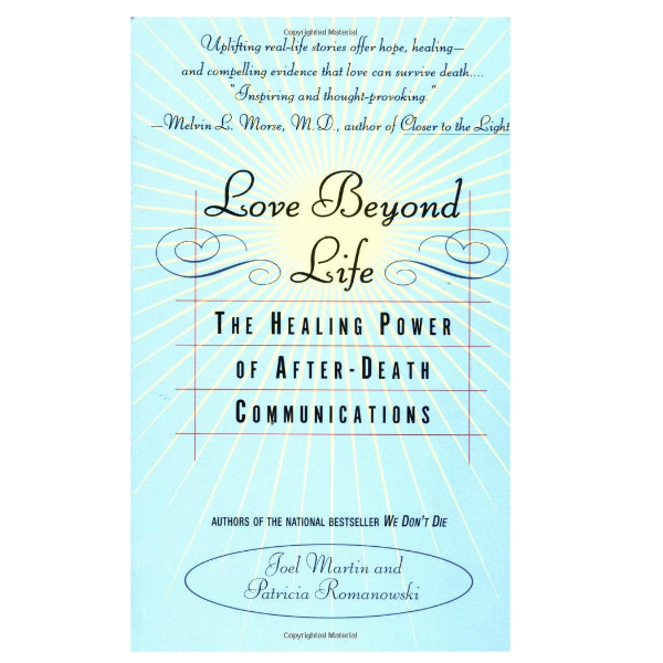 Love Beyond Life: The Healing Power of After-Death Communications (PocketBook)