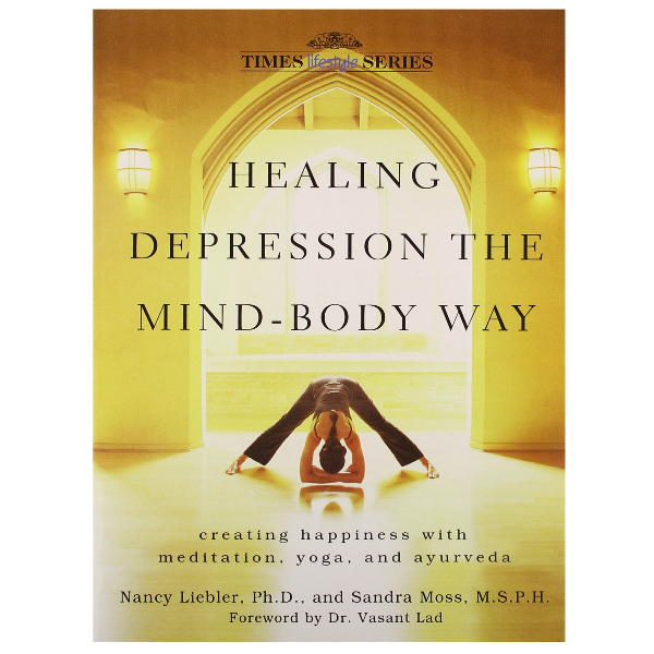 Healing Depression the Mind-Body Way: Creating Happiness with Meditation, Yoga and Ayurveda