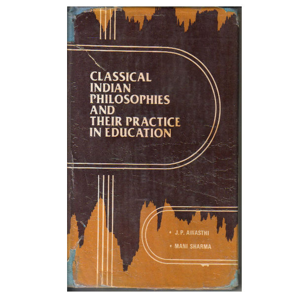 Classical Indian Philosophies and Their Practice in Education