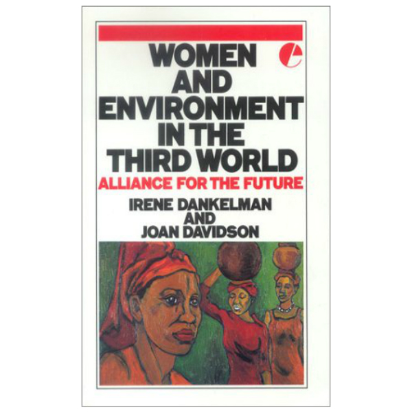 Women and Environment in the Third World: Alliance for the Future