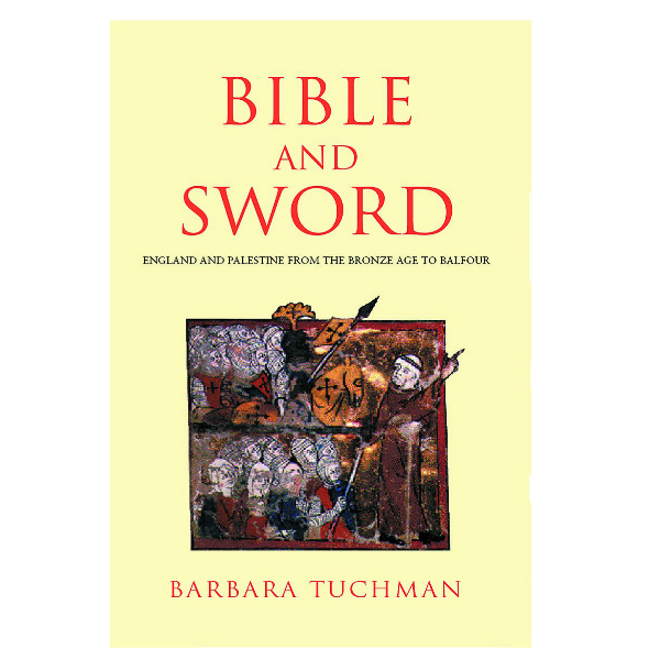 The Bible and the Sword: England and Palestine from the Bronze Age to Balfour